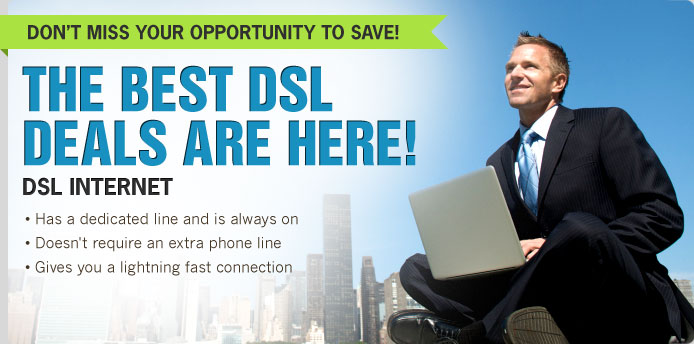 Don't Miss Your Opportunity to Save on Great DSL!